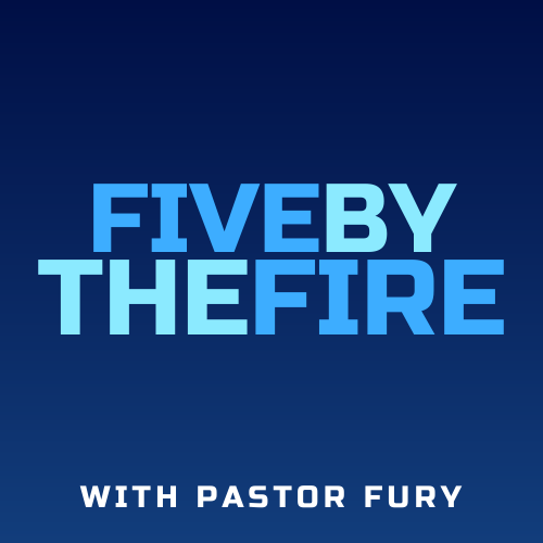 Five by the Fire Podcast